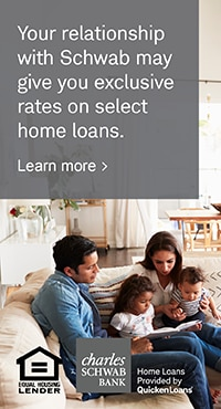 Your releationship with Schwab may give you exclusive rates on select home loans.