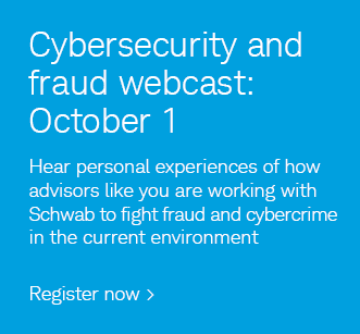 Cybersecurity and fraud webcast: October 1. Hear personal experiences of how advisors like you are working with Schwab to fight fraud and cybercrime in the current environment.