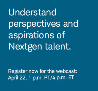 Understand perspectives and aspirations of Nextgen talent. Register now for the April 22 webcast.