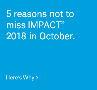 5 reasons not to miss IMPACT® 2018 in October. Here's Why.