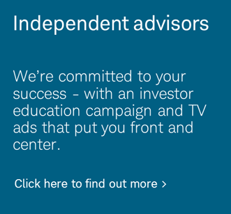 Independent advisors. We're committed to your success &endash; with an investor education campaign and TV ads that put you front and center.