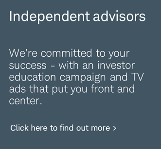 Independent advisors we're committed to your success – with an investor education campaign and TV ads that put you front and center.