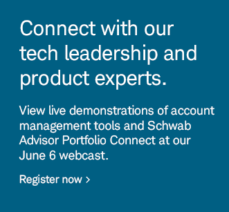 Connect with our tech leadership and product experts. View live demonstrations of account management tools and Schwab Advisor Portfolio Connect at our June 6 webcast. Register now.