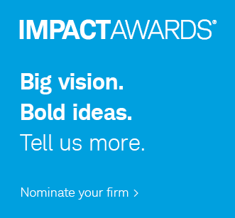 IMPACTAWARDS® Big vision. Bold ideas. Tell us more. Nominate your firm.
