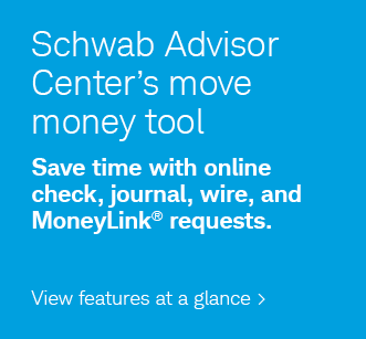 Schwab Advisor Center's move money tool. Save time with online check, journal, wire, and MoneyLink® requests. View features at a glance.