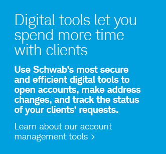 Digital tools let you spend more time with clients. Use Schwab's most secure and efficient digital tools to open accounts, make address changes, and track the status of your clients' requests. Learn about our account management tools.