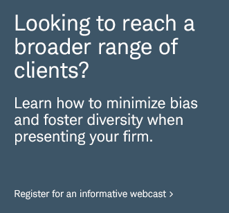 Looking to reach a broader range of clients? Learn how to minimize bias and foster diversity when presenting your firm. Register for an informative webcast.