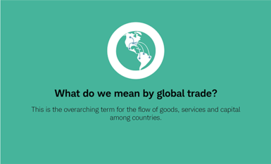 What do we mean by global trade? This is the overarching term for the flow of goods, services and capital among countries.