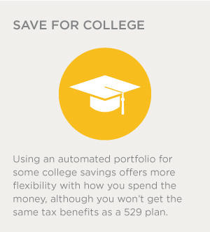 Using an automated portfolio for some college savings offers more flexibility with how you spend the money, although you won't get the same tax benefits as a 529 plan.